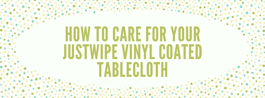 Caring for your vinyl coated tablecloth